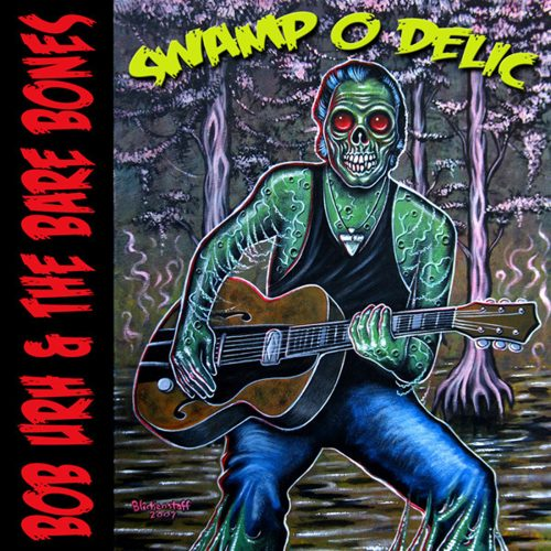 Bob Urh And The Bare Bones Swamp O Delic CD Green Cookie records 2007